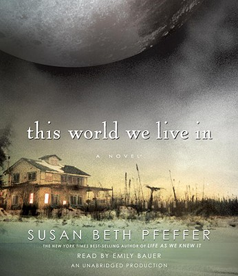 This World We Live in - Pfeffer, Susan Beth, and Bauer, Emily (Read by)
