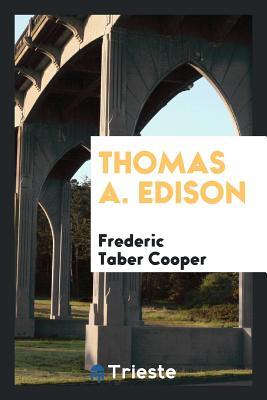 Thomas A. Edison - Cooper, Frederic Taber