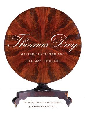 Thomas Day: Master Craftsman and Free Man of Color - Marshall, Patricia Phillips, and Leimenstoll, Jo Ramsay