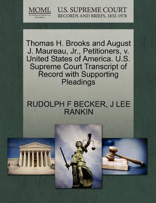 Thomas H. Brooks and August J. Maureau, JR., Petitioners, V. United States of America. U.S. Supreme Court Transcript of Record with Supporting Pleadings - Becker, Rudolph F, and Rankin, J Lee