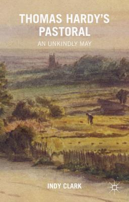 Thomas Hardy's Pastoral: An Unkindly May - Clark, Indy