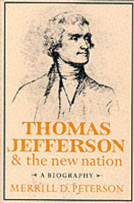 Thomas Jefferson and the New Nation: A Biography - Peterson, Merrill D