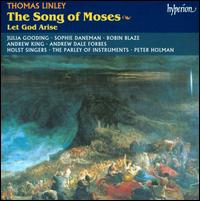 Thomas Linley: Songs of Moses; Let God Arise - Andrew Dale Forbes (bass); Andrew King (tenor); Julia Gooding (soprano); Parley of Instruments; Robin Blaze (alto);...