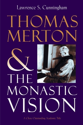 Thomas Merton and the Monastic Vision - Cunningham, Lawrence S, and Kelly, Abbot Timothy (Foreword by)