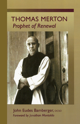 Thomas Merton: Prophet of Renewal - Bamberger, John Eudes