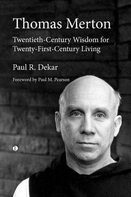 Thomas Merton: Twentieth-Century Wisdom for Twenty-First-Century Living - Dekar, Paul R