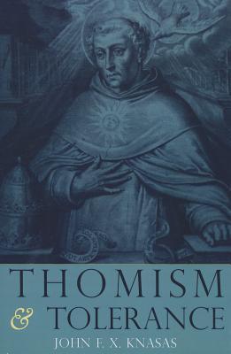 Thomism and Tolerance - Knasas, John F. X.