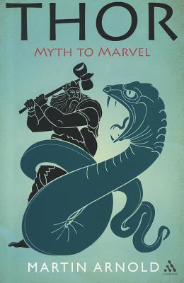 Thor: Myth to Marvel - Arnold, Martin