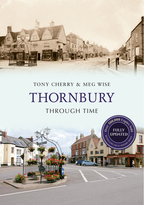 Thornbury Through Time Revised Edition - Cherry, Tony, and Wise, Meg