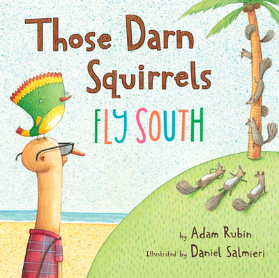 Those Darn Squirrels Fly South - Rubin, Adam