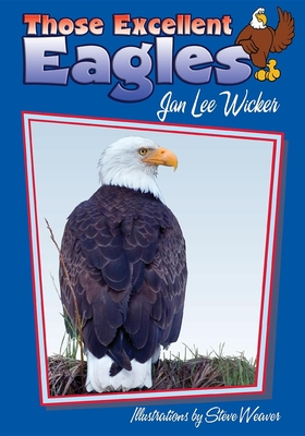 Those Excellent Eagles - Wicker, Jan Lee, and Moore, H G (Photographer)