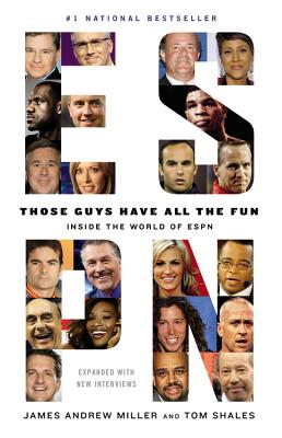 Those Guys Have All the Fun: Inside the World of ESPN - Shales, Tom, and Miller, James Andrew