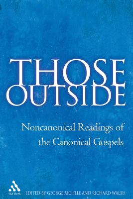 Those Outside: Noncanonical Readings of Canonical Gospels - Aichele, George (Editor)
