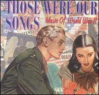 Those Were Our Songs: Music of World War II - Various Artists