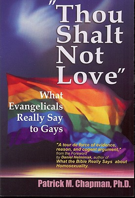 Thou Shalt Not Love: What Evangelicals Really Say to Gays - Chapman, Patrick M, and Helminiak, Daniel A, Ph.D. (Foreword by)