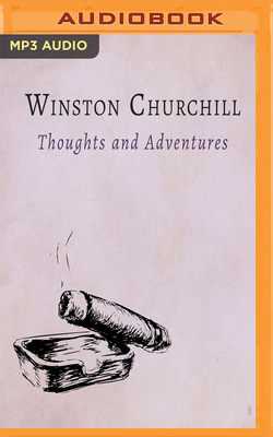 Thoughts and Adventures - Churchill, Winston S, Sir