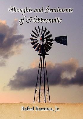 Thoughts and Sentiments of Hebbronville - Ramirez, Rafael Jr