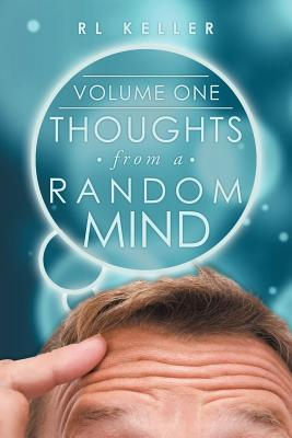 Thoughts from a Random Mind: Volume One - Keller, Rl