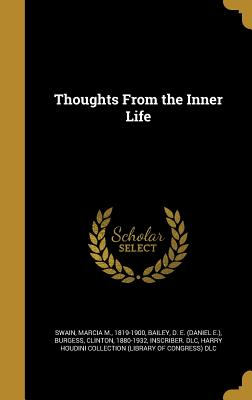 Thoughts from the Inner Life - Swain, Marcia M 1819-1900 (Creator), and Bailey, D E (Daniel E ) (Creator), and Burgess, Clinton 1880-1932 (Creator)