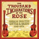 Thousand Incarnations of the Rose: American Primitive Guitar & Banjo