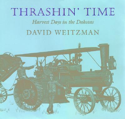 Thrashin' Time: Harvest Days in the Dakotas - Weitzman, David