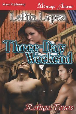 Three-Day Weekend [Refuge, Texas] (Siren Publishing Menage Amour) - Lopez, Lolita