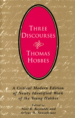 Three Discourses: A Critical Modern Edition of Newly Identified Work of the Young Hobbes - Hobbes, Thomas