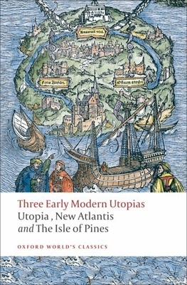 Three Early Modern Utopias: Utopia, New Atlantis, The Isle of Pines - More, Thomas, Sir, and Bacon, Francis, and Neville, Henry