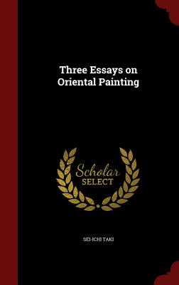 Three Essays on Oriental Painting - Taki, Sei-Ichi