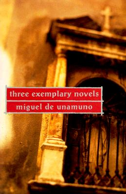 Three Exemplary Novels - De Unamuno, Miguel, and Flores, Angel (Translated by)