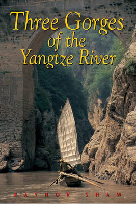 Three Gorges of the Yangtze River: Chongqing to Wuhan - Shaw, Raynor, and Mooney, Paul, Dr., and Hurst, Bill