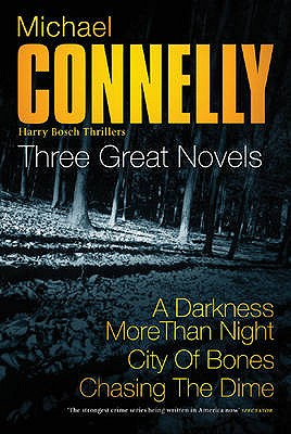 Three Great Novels: the Latest Bestsellers: A Darkness More Than Night, City of Bones, Chasing the Dime - Connelly, Michael