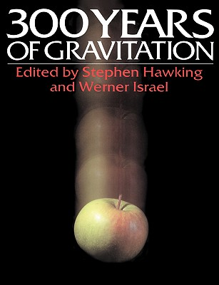 Three Hundred Years of Gravitation - Hawking, Stephen (Editor), and Israel, Werner (Editor)
