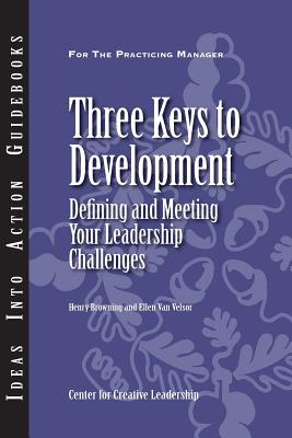 Three Keys to Development: Defining and Meeting Your Leadership Challenges - Center for Creative Leadership (CCL), and Browning, Henry, and Van Velsor, Ellen