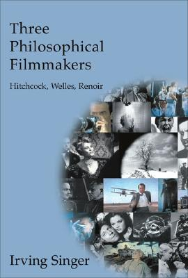 Three Philosophical Filmmakers: Hitchcock, Welles, Renoir - Singer, Irving, Professor