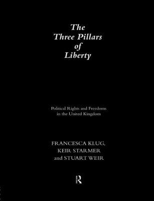 Three Pillars of Liberty - Klug, Francesca, and Starmer, Keir, and Weir, Stuart