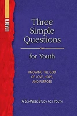 Three Simple Questions Youth Leader Guide: A Six-Week Study for Youth - Job, Rueben P (From an idea by)