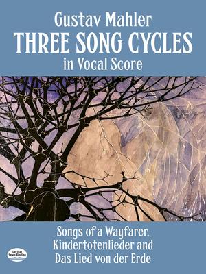 Three Song Cycles in Vocal Score: Songs of a Wayfarer, Kindertotenlieder and Das Lied Von Der Erde - Mahler, Gustav