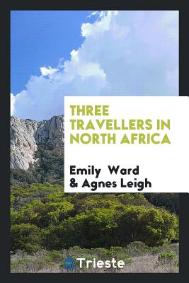 Three Travellers in North Africa - Ward, Emily