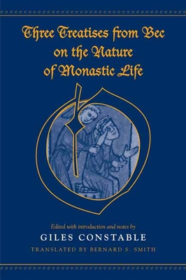 Three Treatises from Bec on the Nature of Monastic Life - Constable, Giles