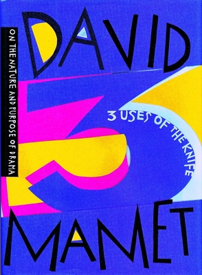 Three Uses of the Knife: On the Nature and Purpose of Drama - Mamet, David, Professor