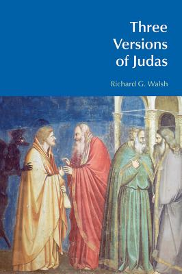 Three Versions of Judas - Walsh, Richard G.
