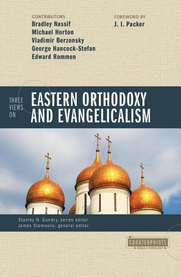 Three Views on Eastern Orthodoxy and Evangelicalism - Gundry, Stanley N (Editor)