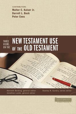 Three Views on the New Testament Use of the Old Testament - Gundry, Stanley N (Editor), and Berding, Kenneth (Editor), and Kaiser Jr, Walter C (Contributions by)