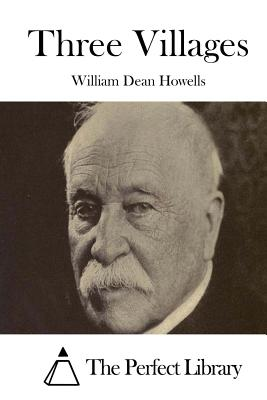 Three Villages - Howells, William Dean, and The Perfect Library (Editor)