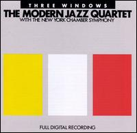 Three Windows - Modern Jazz Quartet/New York Chamber Symphony