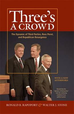Three's a Crowd: The Dynamic of Third Parties, Ross Perot, and Republican Resurgence - Stone, Walter, and Rapoport, Ronald