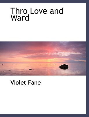 Thro Love and Ward - Fane, Violet
