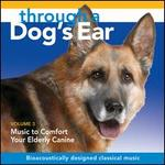 Through a Dog's Ear: Music to Comfort Your Elderly Canine, Vol. 3