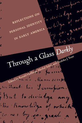 Through a Glass Darkly: Reflections on Personal Identity in Early America - Hoffman, Ronald (Editor), and Sobel, Mechal (Editor), and Teute, Fredrika J (Editor)